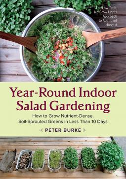 Year-Round Indoor Salad Gardening by Peter Burke